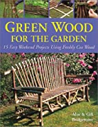 Green Wood for the Garden: 15 Easy Weekend…