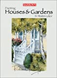 Taylor, Richard: Painting Houses &amp; Gardens in Watercolor