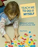 Pitamic, Maja: Teach Me to Do It Myself: Montessori Activities for You and Your Child