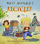 Why Should I Recycle? by Jen Green