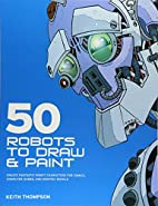 50 Robots to Draw and Paint: Create…