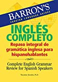 Kendris Ph.D., Theodore: Ingles Completo: Repaso integral de gramática inglesa para hispanohablantes: Complete English Grammar Review for Spanish Speakers (Barron's Foreign Language Guides)