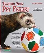 Training Your Pet Ferret (Training Your Pet…