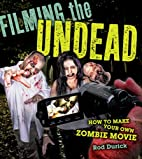 Filming the Undead: How to Make Your Own…