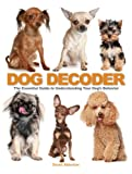 Alderton, David: The Dog Decoder: The Essential Guide to Understanding Your Dog's Behavior