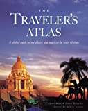 Man, John: The Traveler's Atlas: A Global Guide to the Places You Must See in a Lifetime