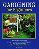 Hensel, Wolfgang: Gardening for Beginners: Successful Gardening--How to Do It, Important Chores Step by Step