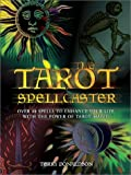 Donaldson, Terry: Tarot Spellcaster: Over 40 Spells to Enhance Your Life With the Power of Tarot Magic