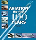 Aviation : the first 100 years by Bill…