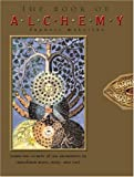 Melville, Francis: The Book of Alchemy: Learn the Secrets of the Alchemists to Transform Mind, Body, and Soul