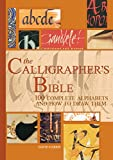 Harris, David: The Calligrapher&#39;s Bible: 100 Complete Alphabets and How to Draw Them