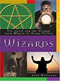 Matthews, John: Wizards: The Quest for the Wizard from Merlin to Harry Potter