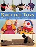 McTague, Fiona: Knitted Toys: 21 Easy-to-Knit Patterns for Irresistible Soft Toys