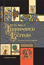 The Bible of Illuminated Letters: A Treasury…