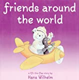 Wilhelm, Hans: Friends Around the World (Hans Wilhelm Lift-The-Flap Books)