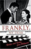 Klein, Shelley: Frankly, My Dear: Quips And Quotes from Hollywood