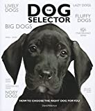 Alderton, David: The Dog Selector: How to Choose the Right Dog for You