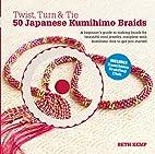 Twist, Turn & Tie 50 Japanese Kumihimo…