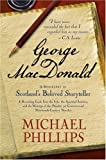 Phillips, Michael: George Macdonald: A Biography Of Scotland's Beloved Storyteller