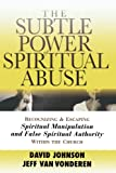 Johnson, David: The Subtle Power of Spiritual Abuse