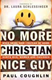 Coughlin, Paul T.: No More Christian Nice Guy: Why Being Nice-- Instead of Good-- Hurts Men, Women, and Children