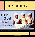 Burns, Jim: How God Makes Babies (Pure Foundations)