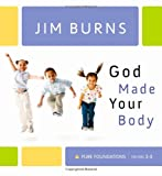 Burns, Jim: God Made Your Body (Pure Foundations)