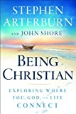 Arterburn, Stephen: Being Christian: Exploring Where You, God, and Life Connect