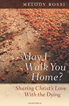 May I Walk You Home?: Sharing Christ's…