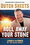 Sheets, Dutch: Roll Away Your Stone : Living in the Power of the Risen Christ