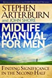 Arterburn, Stephen: Midlife Manual for Men: Finding Significance in the Second Half