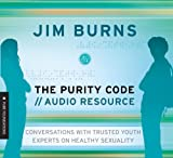 Burns, Jim: Purity Code: Audio Resource, The: Conversations With Youth Experts (Pure Foundations)