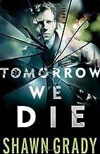 Tomorrow We Die by Shawn Grady