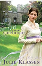 The Girl in the Gatehouse by Julie Klassen