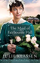 Maid of Fairbourne Hall, The by Julie…