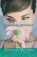 A Wedding Invitation by Alice J. Wisler