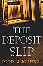 The Deposit Slip by Todd M. Johnson