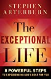 Arterburn, Stephen: Exceptional Life, The: 8 Powerful Steps to Experiencing God's Best for You