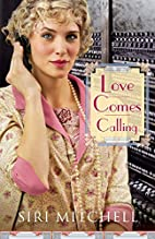 Love Comes Calling by Siri Mitchell