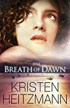 Breath of Dawn, The by Kristen Heitzmann