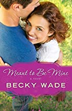 Meant to Be Mine by Becky Wade
