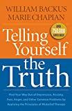 Backus, William: Telling Yourself the Truth: Find Your Way Out of Depression, Anxiety, Fear, Anger, and Other Common Problems by Applying the Principles of Misbelief Therapy