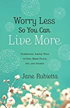 Worry Less So You Can Live More: Surprising,…