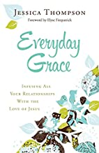 Everyday Grace: Infusing All Your…