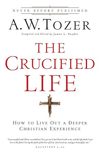 the-crucified-life-how-to-live-out-a-deeper-christian-experience