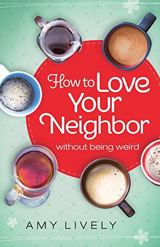 how-to-love-your-neighbor-without-being-weird