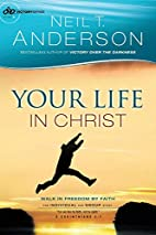 Your Life in Christ: Walk in Freedom by…