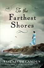 To the Farthest Shores by Elizabeth Camden