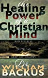 Backus, William: Healing Power of the Christian Mind, The: How Biblical Truth Can Keep You Healthy
