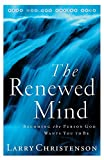 Larry Christenson: Renewed Mind, The: Becoming the Person God Wants You to Be